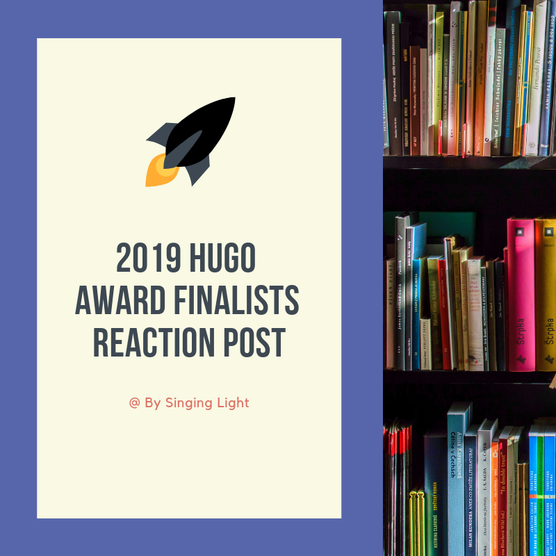 2019 Hugo Award Finalists reaction post | By Singing Light